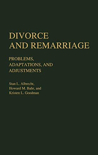 Divorce and Remarriage: Problems, Adaptations, and Adjustments: Stan L. Albrecht,