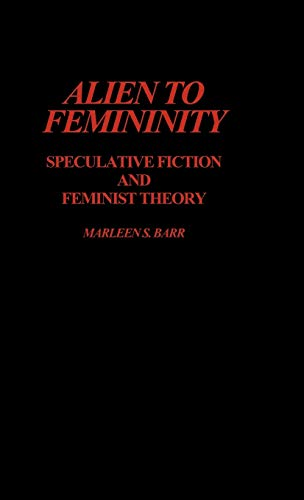 9780313236341: Alien to Femininity: Speculative Fiction and Feminist Theory (Contributions to the Study of Science Fiction & Fantasy)