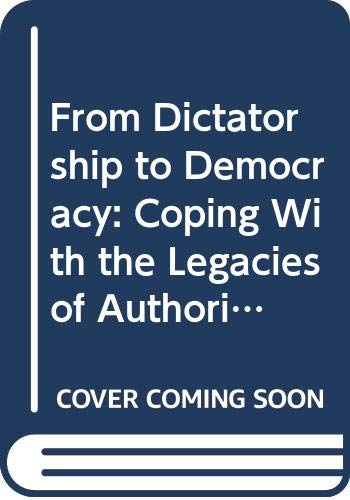 9780313236365: From Dictatorship to Democracy: Coping With the Legacies of Authoritarianism and Totalitarianism (Contributions in Political Science)
