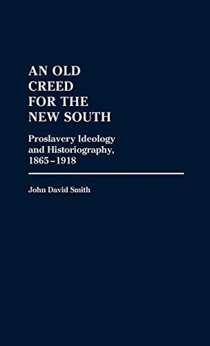 9780313236488: An Old Creed for the New South: Proslavery Ideology and Historiography, 1865-1918 (Contributions to the Study of Music and Dance)