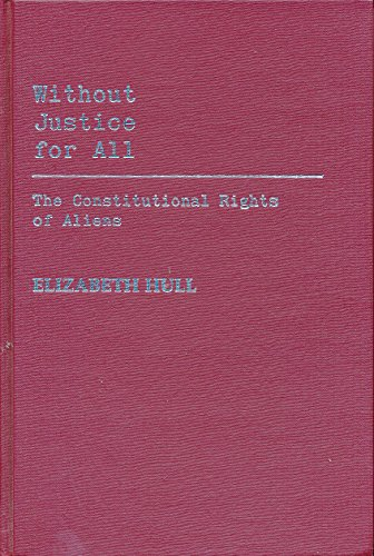 9780313236709: Without Justice For All: The Constitutional Rights of Aliens (Contributions to the Study of Popular Culture,)