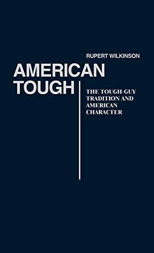 9780313237973: American Tough: The Tough-Guy Tradition and American Character (Contributions in Labor History,)
