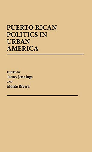 Puerto Rican Politics in Urban America: (Contributions in Political Science): Jennings, James, ...
