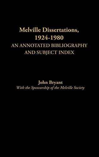 Melville Dissertations, 1924-1980: An Annotated Bibliography and: John Bryant