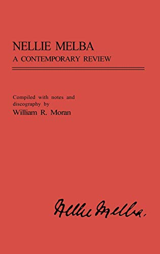 Nellie Melba: A Contemporary Review (Contributions to the Study of Music and Dance) - Compiler-William R. Moran