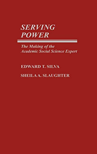 9780313240584: Serving Power: The Making of the Academic Social Science Expert (Bibliographies and Indexes in Anthropology)