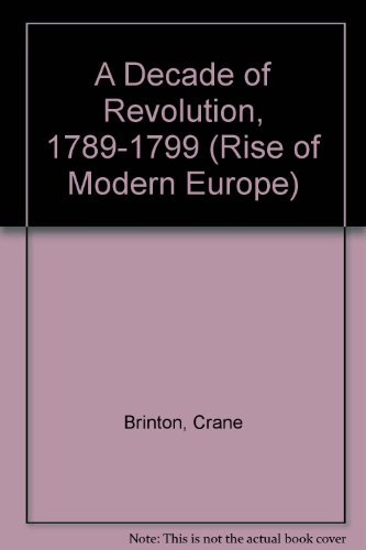 9780313240775: A Decade of Revolution, 1789-99 (Rise of Modern Europe)