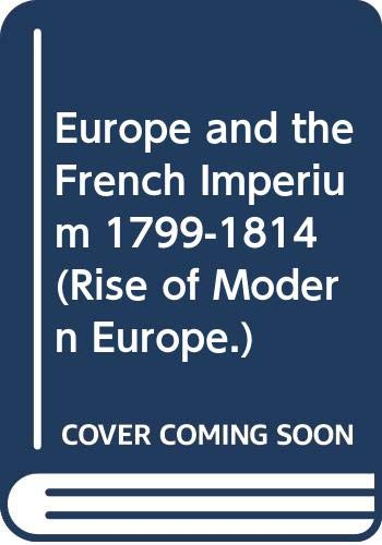 9780313240782: Europe and the French Imperium 1799-1814 (Rise of Modern Europe.)