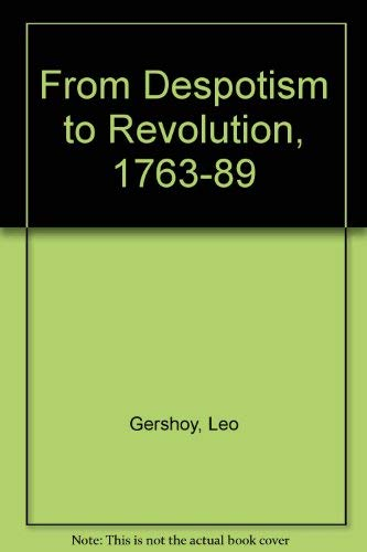 From Despotism to Revolution, 1763-89 Gershoy, Leo