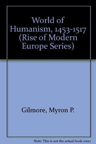 9780313240812: The World of Humanism, 1453-1517 (Rise of Modern Europe Series)