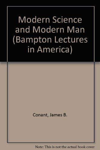 Modern Science and Modern Man.: (Bampton Lectures: Conant, James B.