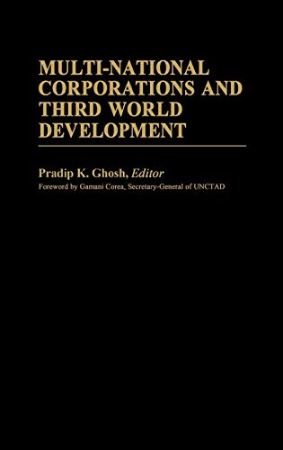 Multi-National Corporations and Third World Development: Pradip K. Ghosh