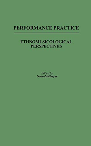 9780313241604: Performance Practice: Ethnomusicological Perspectives (Contributions in Intercultural & Comparative Studies)