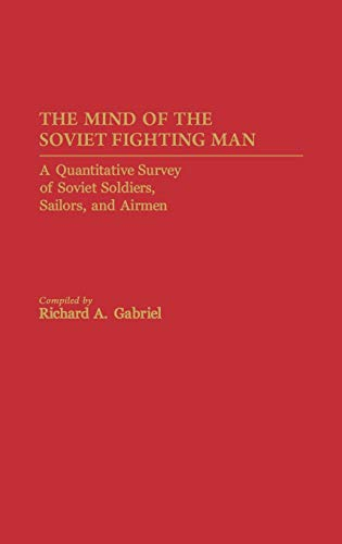 The Mind of the Soviet Fighting Man: Gabriel, Richard A.