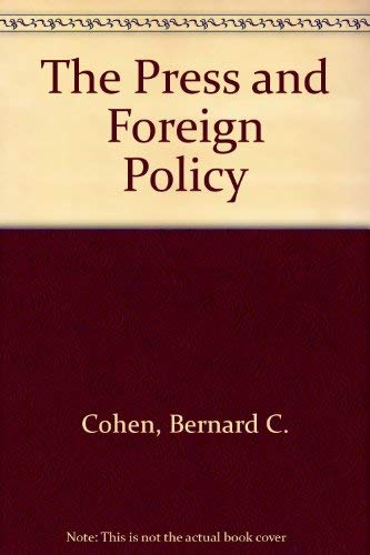 Press and Foreign Policy: Cohen, Bernard C.