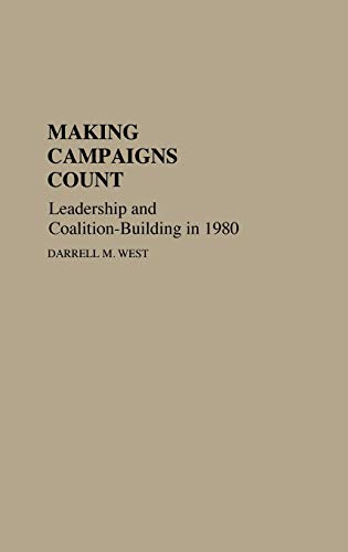 9780313242359: Making Campaigns Count: Leadership and Coalition-Building in 1980 (Contributions in Political Science)
