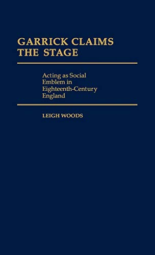 Garrick Claims the Stage: Acting as Social Emblem in Eighteenth-Century England (Contributions in ...