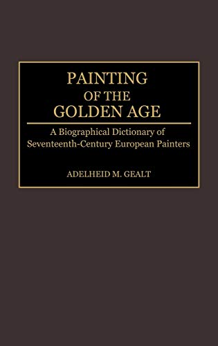 9780313243103: Painting of the Golden Age: A Biographical Dictionary of Seventeenth-Century European Painters