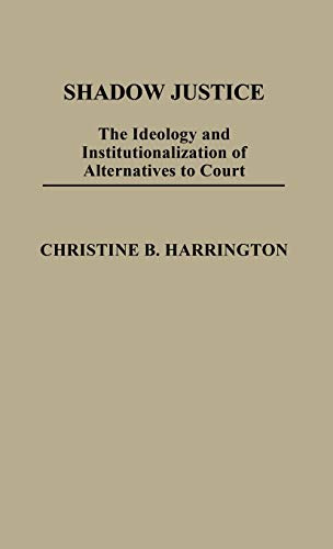 9780313243325: Shadow Justice: The Ideology and Institutionalization of Alternatives to Court (Contributions in Political Science)