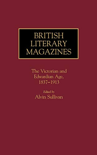 9780313243356: British Literary Magazines: The Victorian and Edwardian Age, 1837-1913 (Historical Guides to the World's Periodicals and Newspapers)