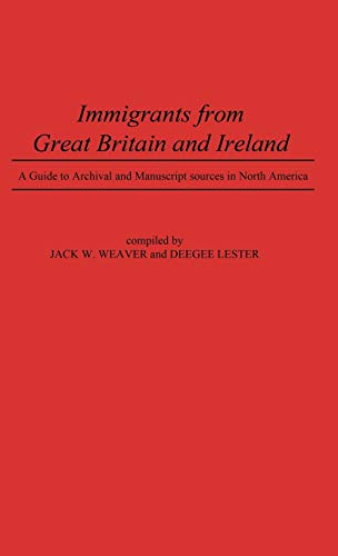9780313243424: Immigrants from Great Britain and Ireland: A Guide to Archival and Manuscript Sources in North America (Reference Guides to Archives and Manuscript Collections on Immigrant Culture)