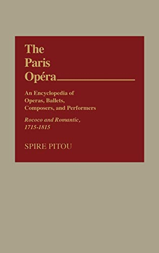 The Paris Opera: An Encyclopedia of Operas, Ballets, Composers, and Performers: Rococo and Romantic...