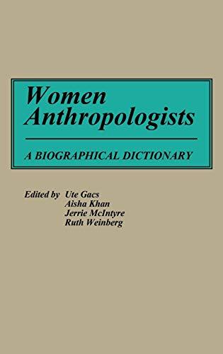 Women Anthropologists : A Biographical Dictionary: Gacs, Ute; Khan, Aisha; McIntyre, Jerrie; ...