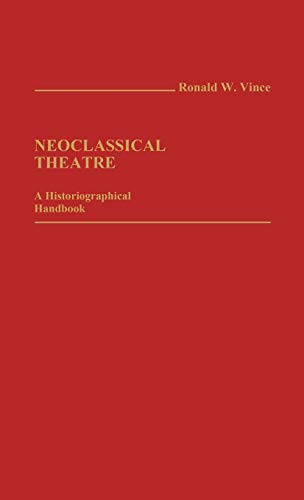 9780313244452: Neoclassical Theatre: A Historiographical Handbook