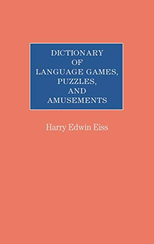 Dictionary of language games, puzzles, and amusements: Eiss, Harry Edwin