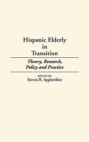 9780313244780: Hispanic Elderly in Transition: Theory, Research, Policy and Practice (Contributions in Military Studies)