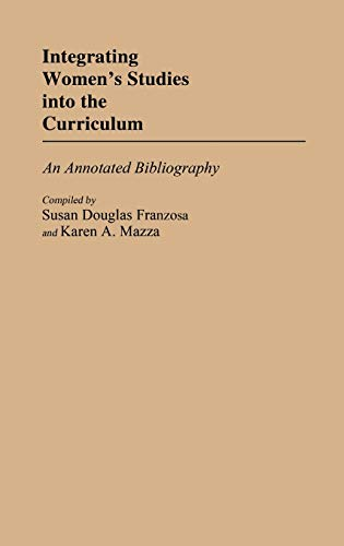 9780313244827: Integrating Women's Studies into the Curriculum: An Annotated Bibliography (Bibliographies and Indexes in Education)