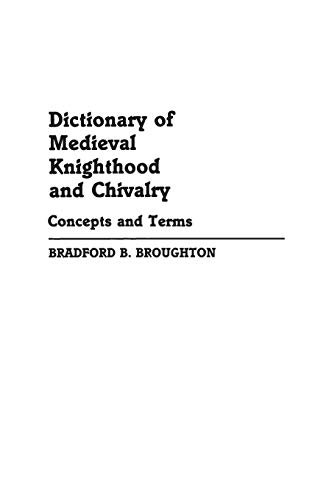 Dictionary of Medieval Knighthood & Chivalry Concepts & Terms