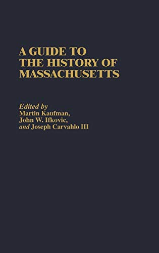 A Guide to The History of Massachusetts: Carvalho, Joseph, Ifkovic,
