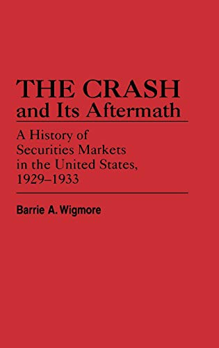 9780313245749: Crash and Its Aftermath: A History of Securities Markets in the United States, 1929-1933