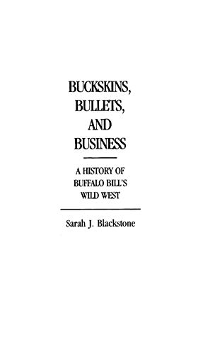 9780313245961: Buckskins, Bullets, and Business: A History of Buffalo Bill's Wild West (Bibliographies and Indexes in World Literature)