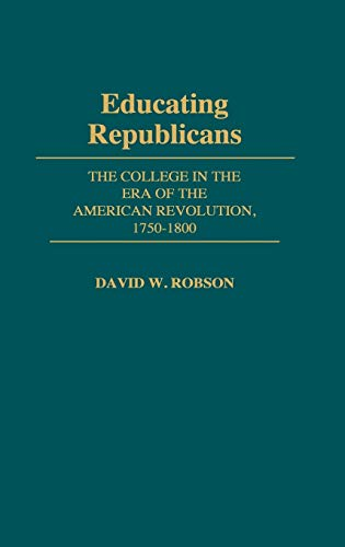 9780313246067: Educating Republicans: The College in the Era of the American Revolution, 1750-1800 (Contributions to the Study of Education)