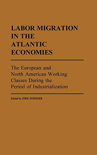 9780313246371: Labor Migration in the Atlantic Economies: The European and North American Working Classes During the Period of Industrialization (Contributions in Women's Studies)