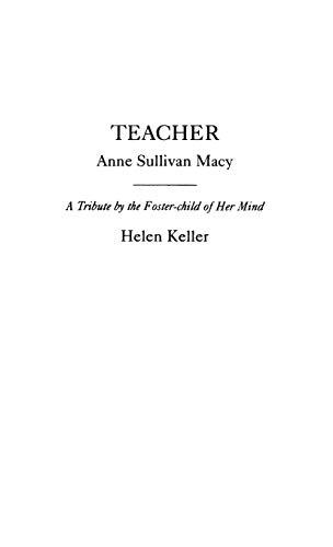 Teacher: Anne Sullivan Macy: Keller, Helen