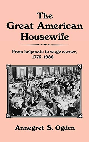 9780313247521: The Great American Housewife: From Helpmate to Wage Earner, 1776-1986 (Contributions in Women's Studies)