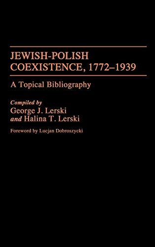 Jewish-Polish Coexistence, 1772-1939: A Topical Bibliography: Lerski, Jerzy J.