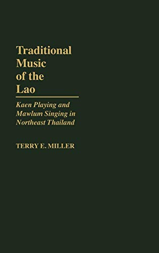 9780313247651: Traditional Music of the Lao: Kaen Playing and Mawlum Singing in Northeast Thailand (Contributions in Intercultural and Comparative Studies)