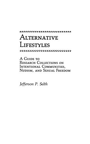 9780313247736: Alternative Lifestyles: A Guide to Research Collections on Intentional Communities, Nudism, and Sexual Freedom (Bibliographies and Indexes in Sociology)