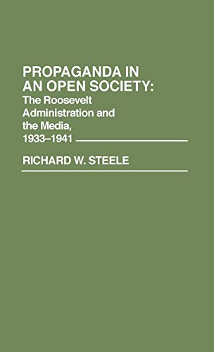 9780313248306: Propaganda in an Open Society: The Roosevelt Administration and the Media, 1933-1941: Roosevelt Administration and the Media, 1933-41 (Contributions in American History)