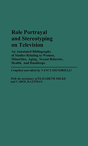 9780313248559: Role Portrayal and Stereotyping on Television: An Annotated Bibliography of Studies Relating to Women, Minorities, Aging, Sexual Behavior, Health, and ... (Bibliographies and Indexes in Sociology)