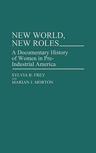 9780313248962: New World, New Roles A Documentary History of Women in Pre-Industrial America (Contributions in Women's Studies)