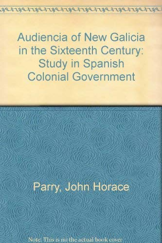 9780313249570: The Audiencia of New Galicia in the Sixteenth Century: A Study in Spanish Colonial Government