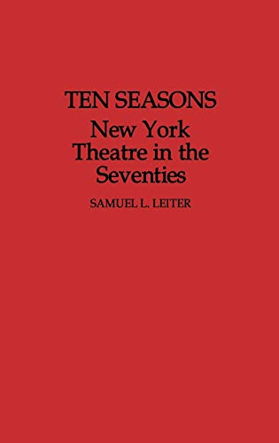 Ten Seasons: New York Theatre in the Seventies (Contributions in Drama and Theatre Studies): Leiter...