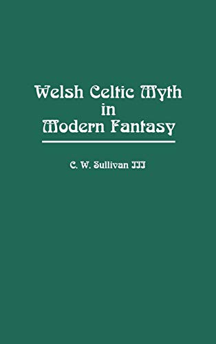 Welsh Celtic Myth in Modern Fantasy: (Contributions to the Study of Science Fiction and Fantasy): C...