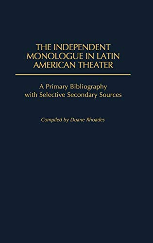 9780313250804: The Independent Monologue in Latin American Theater: A Primary Bibliography with Selective Secondary Sources (Bibliographies and Indexes in World Literature)