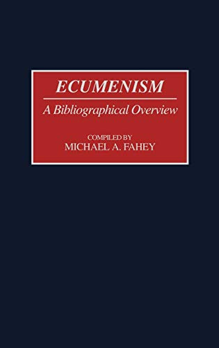 Ecumenism: A Bibliographical Overview: Michael A. Fahey